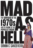 Mad as hell : the crisis of the 1970s and the rise of the populist Right