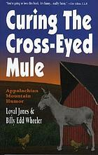 Curing the cross-eyed mule : Appalachian mountain humor