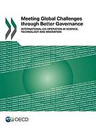 Meeting global challenges through better governance : international co-operation in science, technology and innovation.