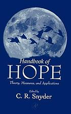 Handbook of hope : theory, measures & applications