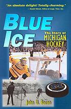 Blue ice : the story of Michigan hockey