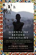 Mountains beyond mountains : the quest of Dr. Paul Farmer, a man who would cure the world