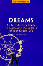 Dreams : an introductory guide to unlocking the secrets of your dream life