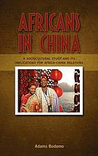 Africans in China : a sociocultural study and its implications on Africa-China relations