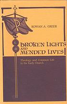 Broken lights and mended lives : theology and common life in the early Church