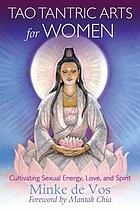 Tao tantric arts for women : cultivating sexual energy, love, and spirit