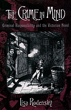 The crime in mind : criminal responsibility and the Victorian novel
