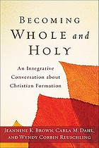 Becoming whole and holy : an integrative conversation about Christian formation