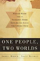 One people, two worlds : an Orthodox rabbi and a Reform rabbi explore the issues that divide them