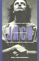 Jaco : the extraordinary and tragic life of Jaco Pastorius,