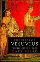 The fires of Vesuvius : Pompeii lost and found