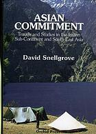 Asian commitment : travels and studies in the Indian sub-continent and South-East Asia