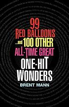 99 red balloons-- : and 100 all-time great one-hit wonders