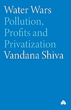Water wars : privatization, pollution and profit