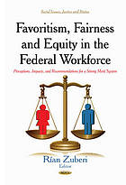 Favoritism, fairness and equity in the federal workforce : perceptions, impacts, and recommendations for a strong merit system