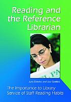 Reading and the reference librarian : the importance to library service of staff reading habits