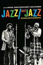 Jazz/not jazz : the music and its boundaries