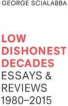 Low dishonest decades : George Scialabba : essays and reviews, 1980-2015