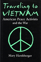 Traveling to Vietnam : American peace activists and the war