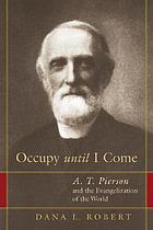 Occupy until I come : A.T. Pierson and the evangelization of the world