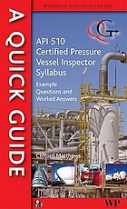 A quick guide to API 510 certified pressure vessel inspector syllabus : example questions and worked answers