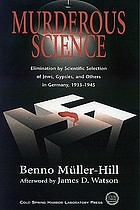Murderous science : elimination by scientific selection of Jews, Gypsies, and others in Germany, 1933-1945