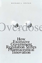 Overdose : how excessive government regulation stifles pharmaceutical innovation