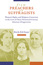 From preachers to suffragists : woman's rights and religious conviction in the lives of three nineteenth-century American clergywomen