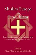 Muslim Europe or Euro-Islam : politics, culture, and citizenship in the age of globalization