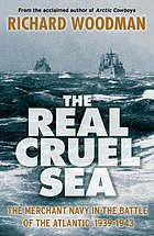The real cruel sea : the merchant navy in the battle of the Atlantic, 1939-1943