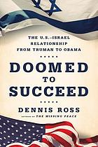 Doomed to succeed : the U.S.-Israel relationship from Truman to Obama