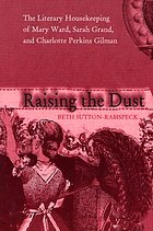 Raising the dust : the literary housekeeping of Mary Ward, Sarah Grand, and Charlotte Perkins Gilman