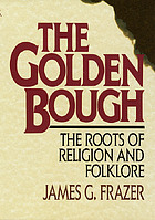 The golden bough : the roots of religion and folklore