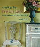 Creating the French look : inspirational ideas and 25 step-by-step projects