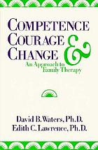 Competence, courage, and change : an approach to family therapy