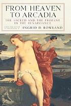 From heaven to Arcadia : the sacred and the profane in the Renaissance