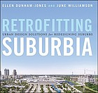 Retrofitting suburbia : urban design solutions for redesigning suburbs