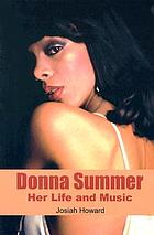 Donna Summer : her life and music