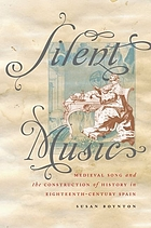 Silent music : medieval song and the construction of history in eighteenth-century Spain