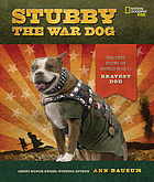 Stubby the war dog : the true story of World War I's bravest dog