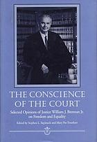 The conscience of the court : selected opinions of Justice William J. Brennan, Jr. on freedom and equality