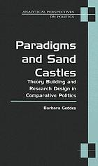 Paradigms and sand castles : theory building and research design in comparative politics