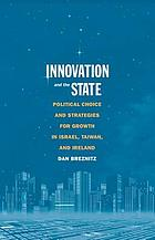 Innovation and the state : political choice and strategies for growth in Israel, Taiwan, and Ireland