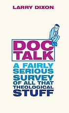 Doc talk : a fairly serious survey of all that theological stuff