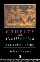 Cruelty and civilization : the Roman games