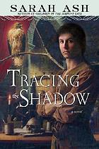 Tracing the shadow / book one of the alchymists' legacy.
