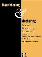 Daughtering and mothering : female subjectivity reanalysed