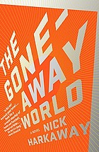 The gone-away world : a novel