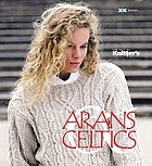 Arans & Celtics : the best of Knitter's Magazine