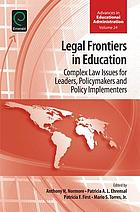 Legal frontiers in education : complex law issues for leaders, policymakers and policy implementers